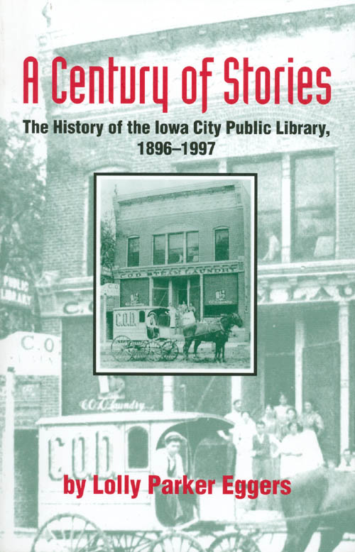 A Century of Stories : The History of the Iowa City Public Library, 1896-1997. Lolly P. Eggers.
