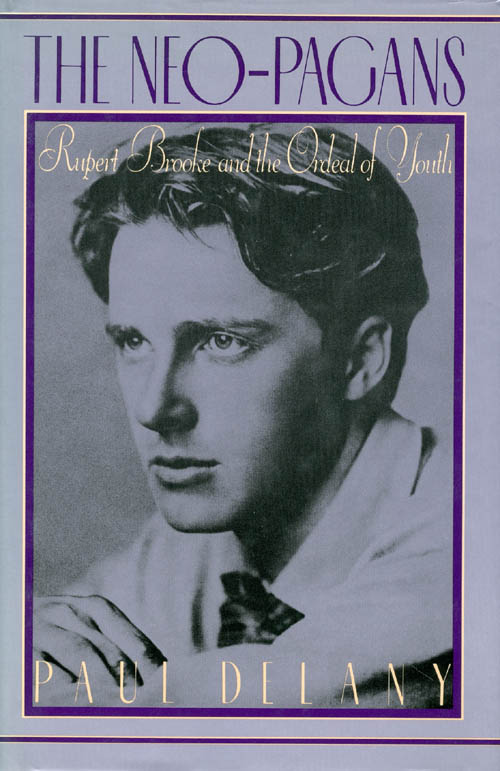 The Neo-Pagans: Rupert Brooke and the Ordeal of Youth. Paul Delany.