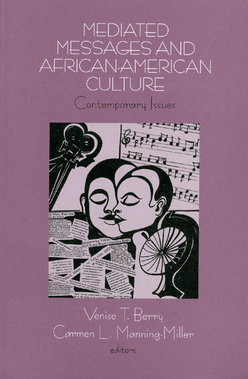 Mediated Messages and African American Culture: Contemporary Issues. Venise T. Berry, Carmen L. Manning-Miller.