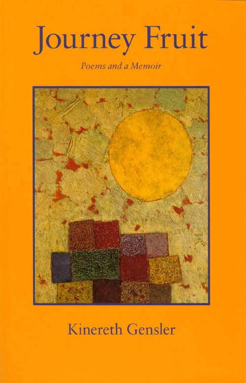 Journey Fruit: Poems and a Memoir. Kinereth Gensler.