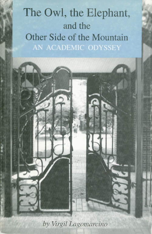 The Owl, the Elephant, and the Other Side of the Mountain: An Academic Odyssey. Virgil Lagomarcino.