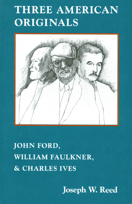 Three American Originals : John Ford, William Faulkner and Charles Ives. Joseph W. Reed.