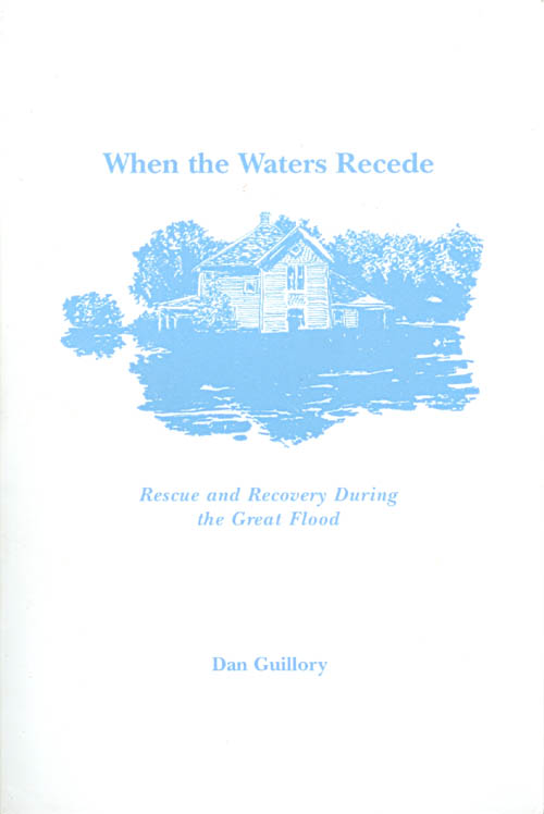 When the Waters Recede: Rescue and Recovery During the Great Flood. Dan Guillory.