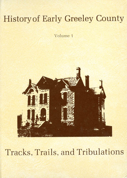 History of Early Greeley County - A Story of Its Tracks, Trails and Tribulations - Volume One. Velma Farmer.