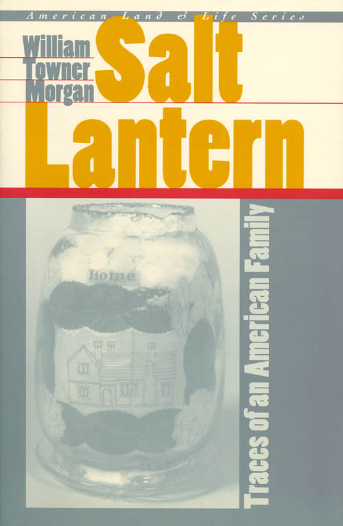 Salt Lantern: Traces of an American Family. William Towner Morgan.