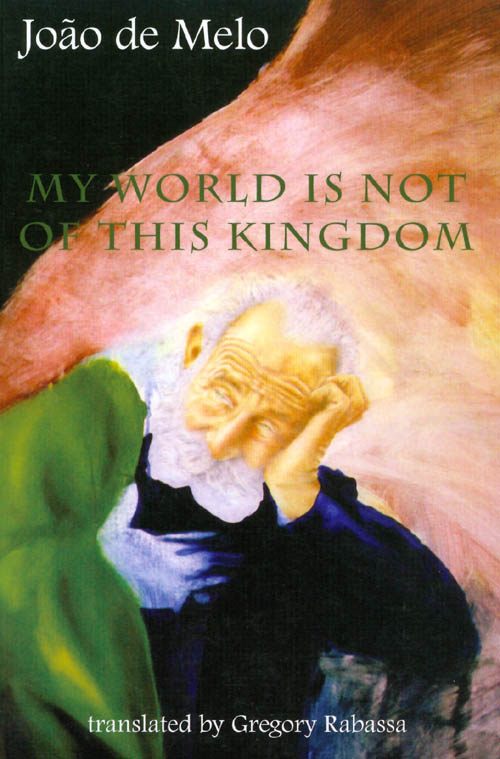 My World Is Not of This Kingdom. Joao De Melo, Gregory Rabassa, Joao de Melo.