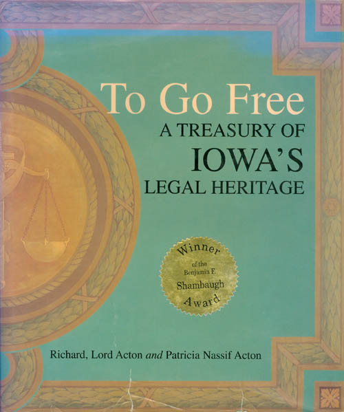To Go Free: A Treasury of Iowa's Legal Heritage. Richard Acton, Patricia Nassif Acton.