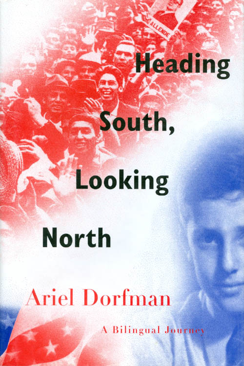 Heading South, Looking North: A Bilingual Journey. Ariel Dorfman.