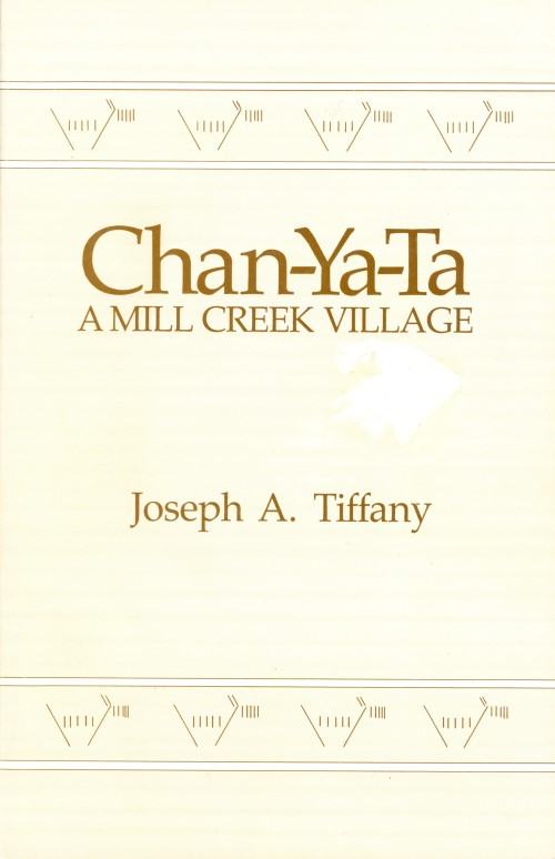 Chan-Ya-Ta : A Mill Creek Village : Report 15 of the Office of the State Archaeologist. Joseph A. Tiffany.
