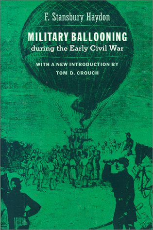 Military Ballooning During the Early Civil War. F. Stansbury Haydon.