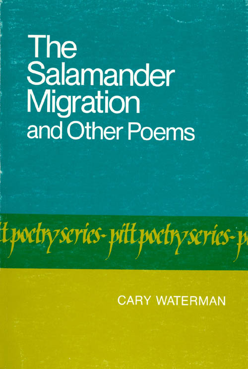 The Salamander Migration and Other Poems. Cary Waterman.