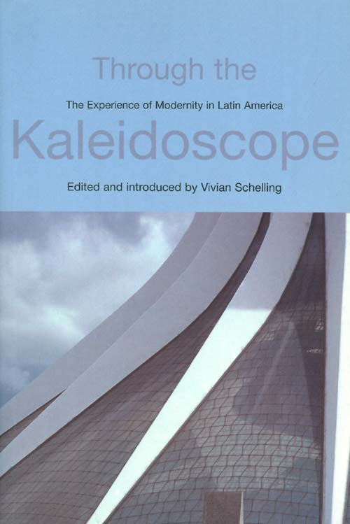 Through the Kaleidoscope: The Experience of Modernity in Latin America. Vivian Schelling.