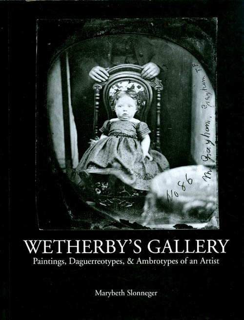 Wetherby's Gallery : Painting, Daguerreotypes, and Ambrotypes of an Artitst. Marybeth Slonneger, State Historical Society of Iowa.