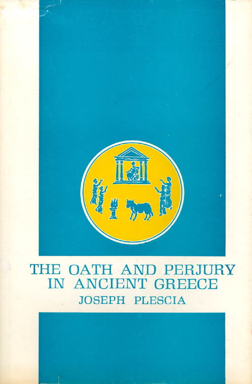 The Oath and Perjury in Ancient Greece. Joseph Plescia.