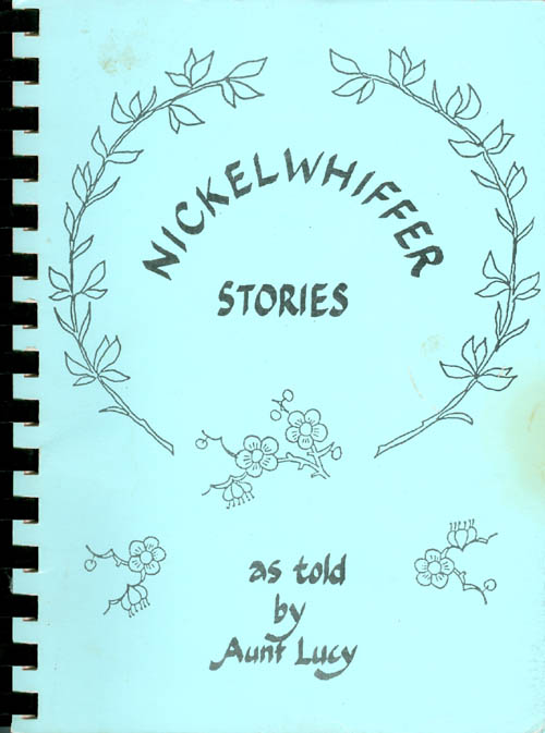 """Nickelwhiffer Stories as Told by Aunt Lucy. Lucile """"Aunt Lucy"""" Davies."""