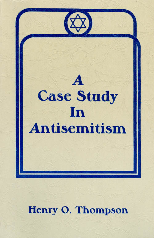 A Case Study in Antisemitism. Henry O. Thompson.