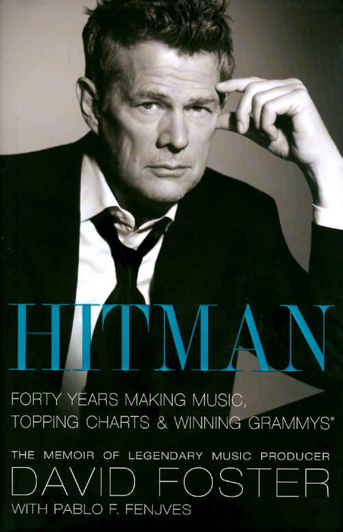 Hitman : Forty Years Making Music, Topping Charts and Winning Grammys. David Foster, Pablo F. Fenjves.
