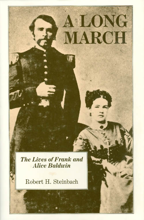 A Long March : The Lives of Frank and Alice Baldwin. Robert H. Steinbach.