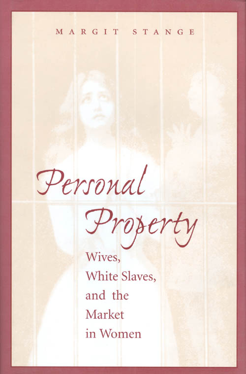 Personal Property : Wives, White Slaves, and the Market in Women. Margit Stange.