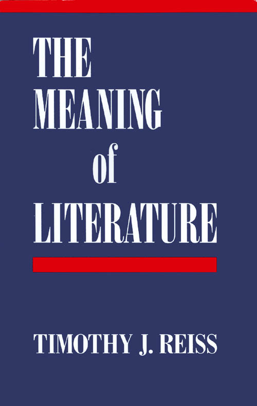 The Meaning of Literature. Timothy J. Reiss.
