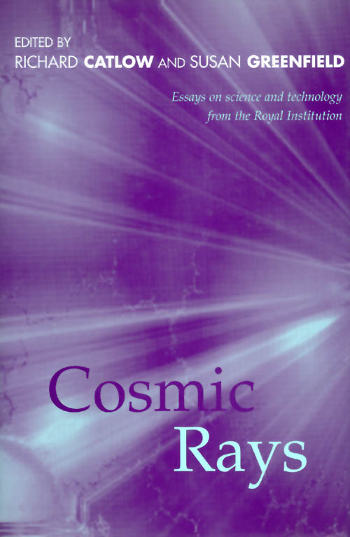 Cosmic Rays : Essays on Science & Technology. Richard Catlow, Susan Greenfield.