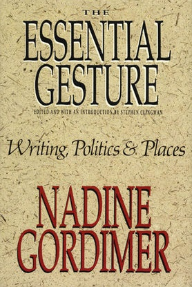 The Essential Gesture: Writing, Politics and Places. Nadine Gordimer.