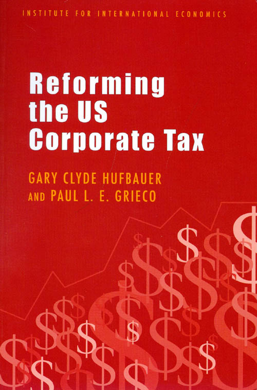 Reforming the U. S. Corporate Tax. Gary Clyde Hufbauer, Paul L. E. Grieco.