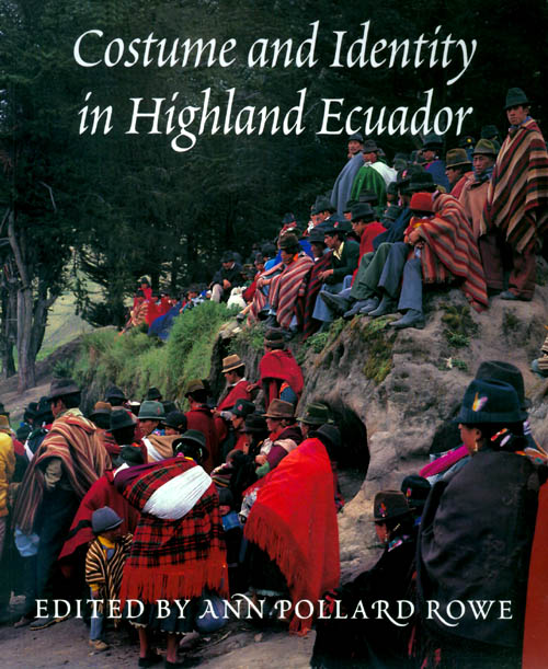 Costume and Identity in Highland Ecuador. Ann Pollard Rowe.