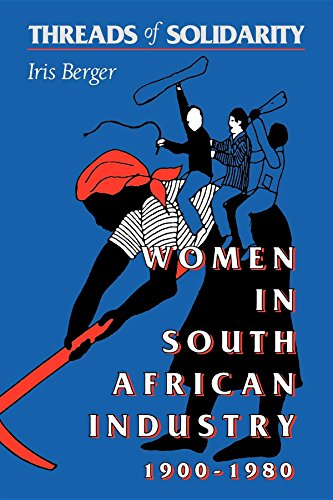 Threads of Solidarity: Women in South African Industry. Iris Berger.