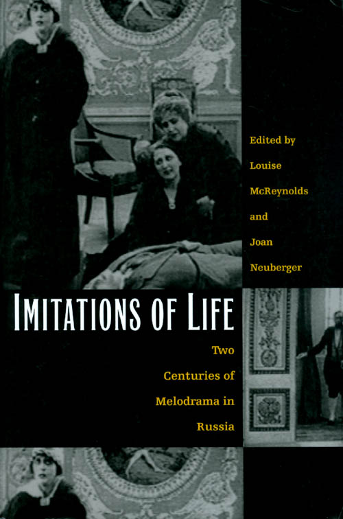 Imitations of Life: Two Centuries of Melodrama in Russia. Louise McReynolds, Joan Neuberger.