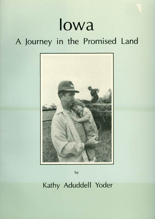 Iowa : A Journey in the Promised Land. Kathy Aduddell Yoder.