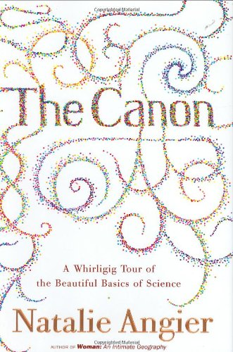The Canon: A Whirligig Tour of the Beautiful Basics of Science. Natalie Angier.