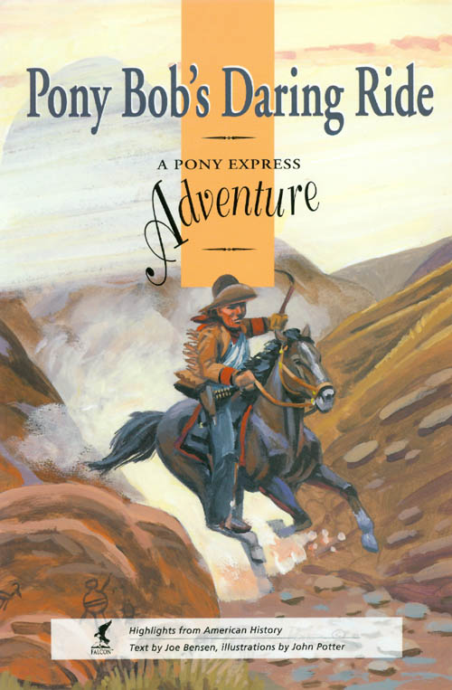 Pony Bob's Daring Ride: A Pony Express Adventure. Joe Bensen.