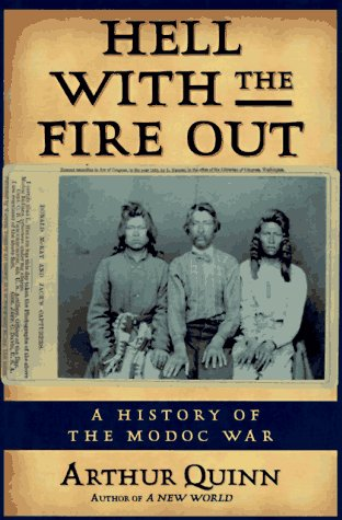 Hell With the Fire Out: A History of the Modoc War. Arthur Quinn.