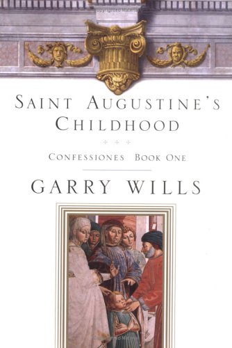 Saint Augustine's Childhood: Confessions. Augustine of Hippo, Garry Wills.