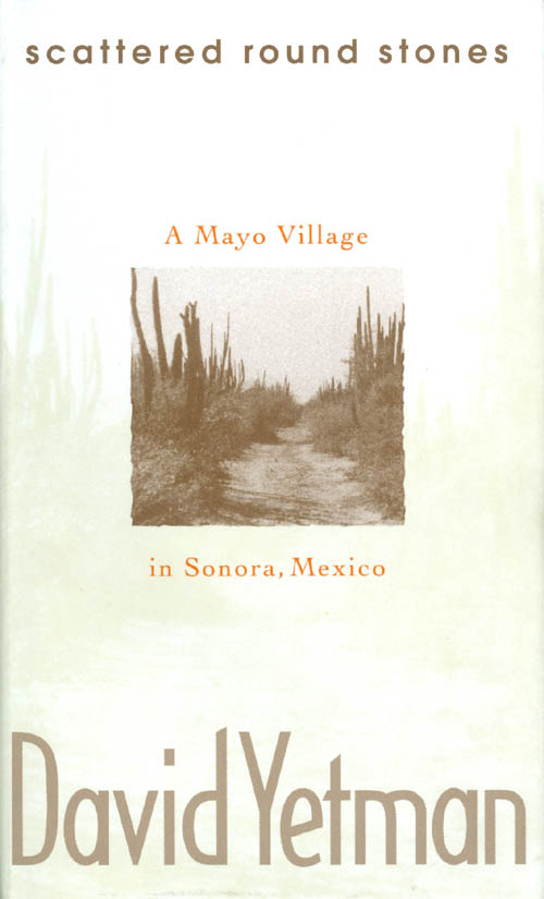 Scattered Round Stones: A Mayo Village in Sonora, Mexico. David Yetman.