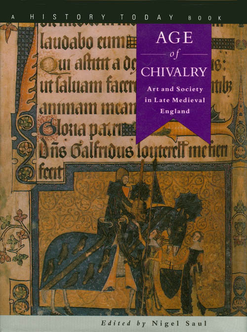 Age of Chivalry: Art and Society in Late Medieval England. Nigel Saul.