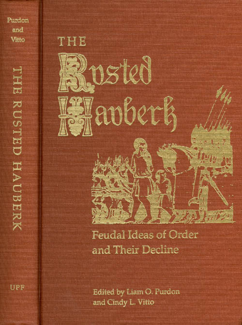 The Rusted Hauberk Feudal Ideas of Order and Their Decline. Liam O. Purdon, Cindy L. Vitto.