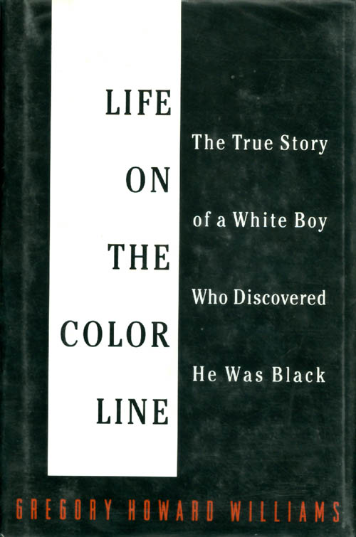 Life on the Color Line: The True Story of a White Boy Who Discovered He Was Black. Gregory Howard Williams.