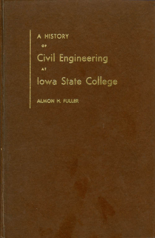 A History of Civil Engineering at Iowa State College. Almon H. Fuller.
