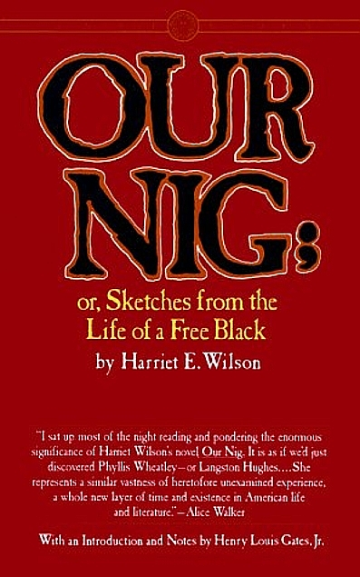 Our Nig: Or, Sketches from the Life of a Free Black. Harriet E. Wilson, Henry Louis Gates.