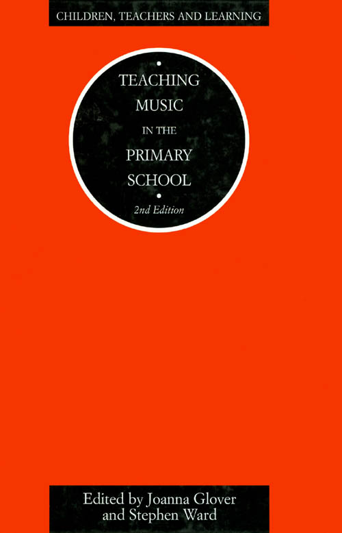 Teaching Music in the Primary School (Second Edition). Joanna Glover, Stephen Ward.