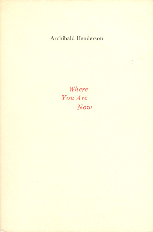 Where You Are Now. Archibald Henderson.
