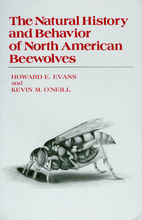 The Natural History and Behavior of North American Beewolves. Howard E. Evans, Kevin M. O'Neill.