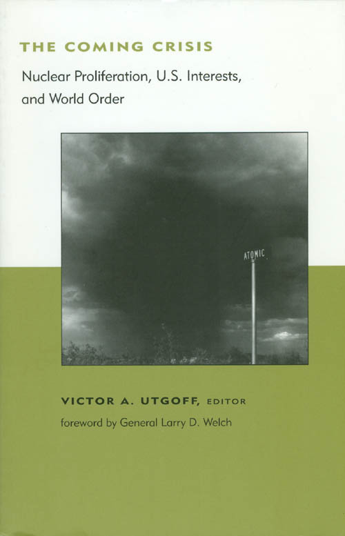 The Coming Crisis: Nuclear Proliferation, U.S. Interests, and World Order. Victor A. Utgoff.