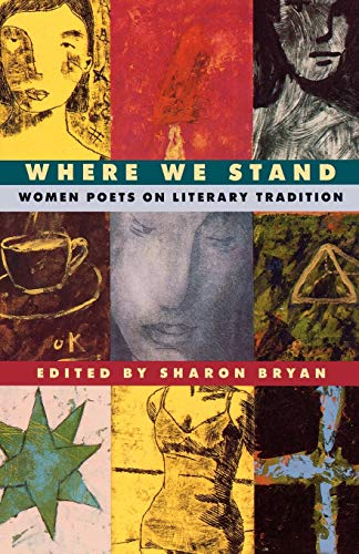 Where We Stand: Women Poets on Literary Tradition. Sharon Bryan.