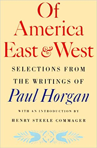 Of America, East and West: Selections from the Writings of Paul Horgan. Paul Horgan.