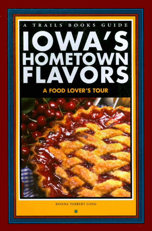 Iowa's Hometown Flavors: A Food Lover's Tour. Donna Tabbert Long.