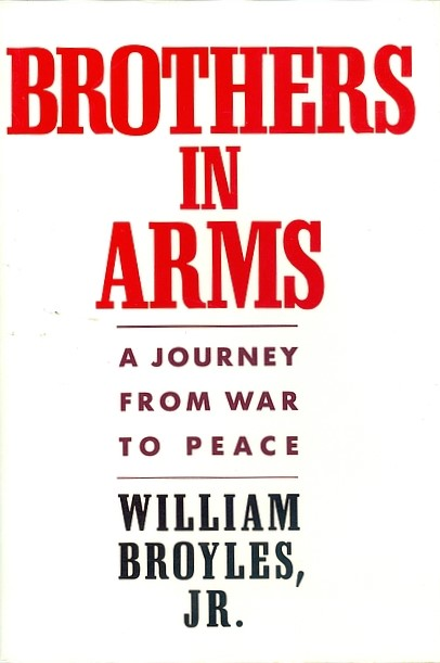 Brothers in Arms: A Journey from War to Peace. William Broyles.