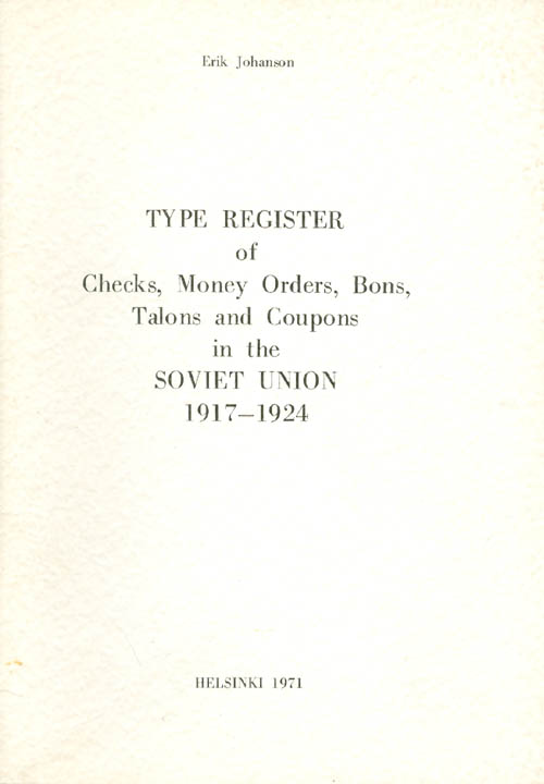 Type Register of Checks, Money Orders, Bons, Talons and Coupons in the Soviet Union 1917-1924. Erik Johanson.